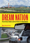 Dream Nation: Puerto Rican Culture & the Fictions of Independence